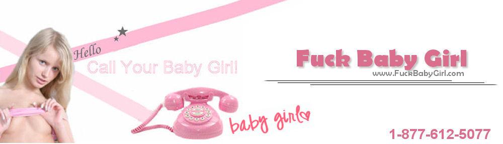 Fuck Baby Girl Phone Sex